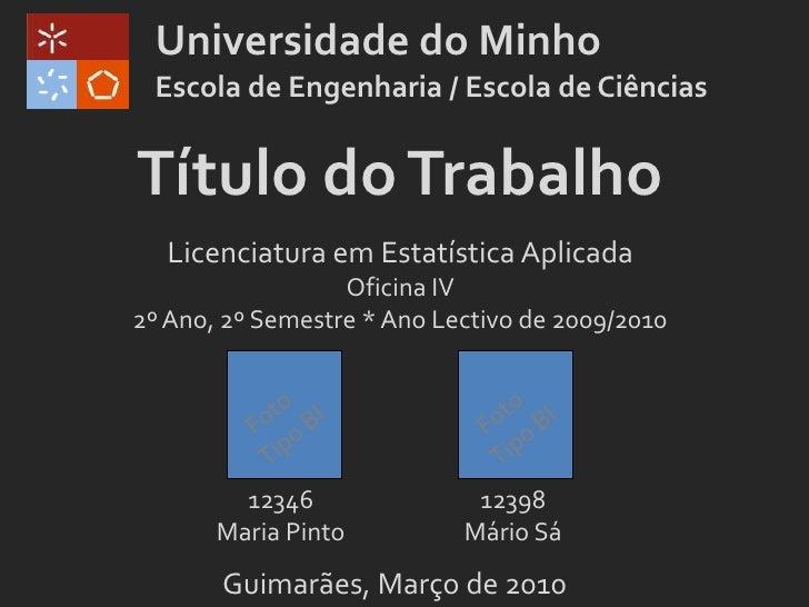 Universidade do Minho<br />Escola de Engenharia / Escola de Ciências<br />Título do Trabalho<br />Licenciatura em Estatíst...