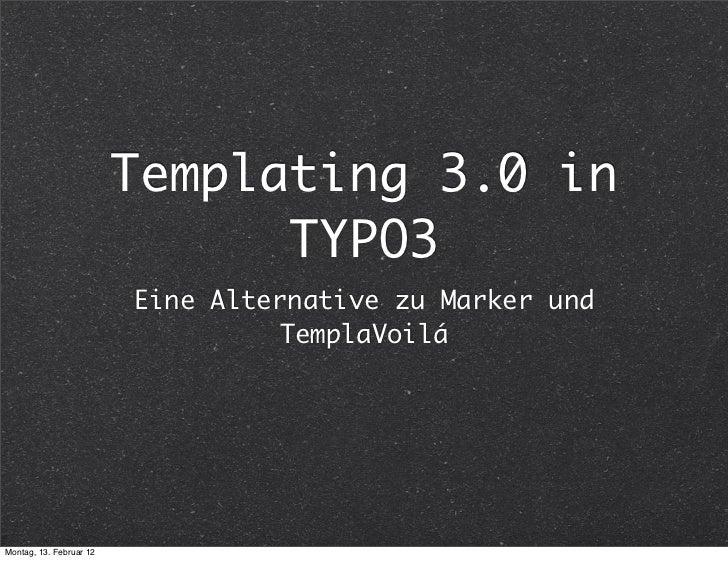Templating 3.0 in                               TYPO3                         Eine Alternative zu Marker und              ...