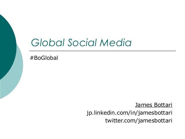 Global Social Media #BoGlobal  James Bottari jp.linkedin.com/in/jamesbottari twitter.com/jamesbottari