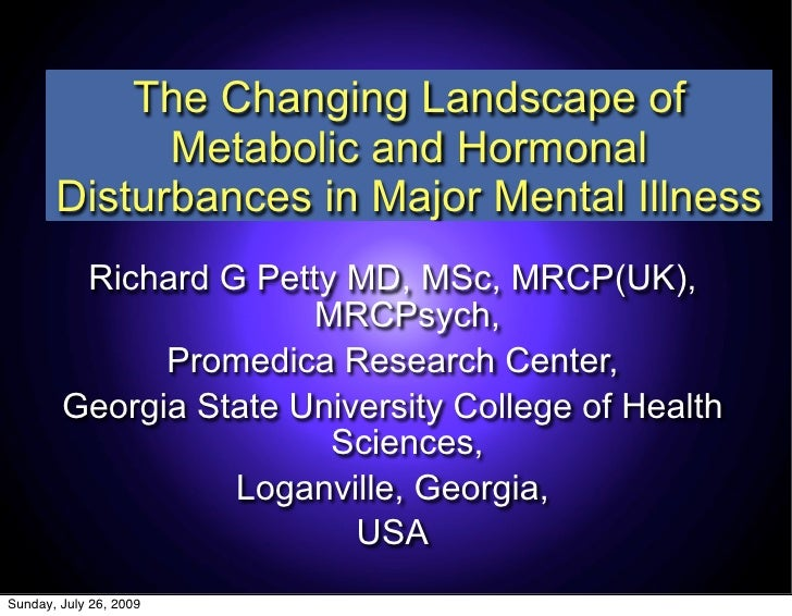 The Changing Landscape of              Metabolic and Hormonal        Disturbances in Major Mental Illness          Richard...