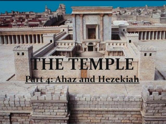 The Temple Part 4: Ahaz and Hezekiah