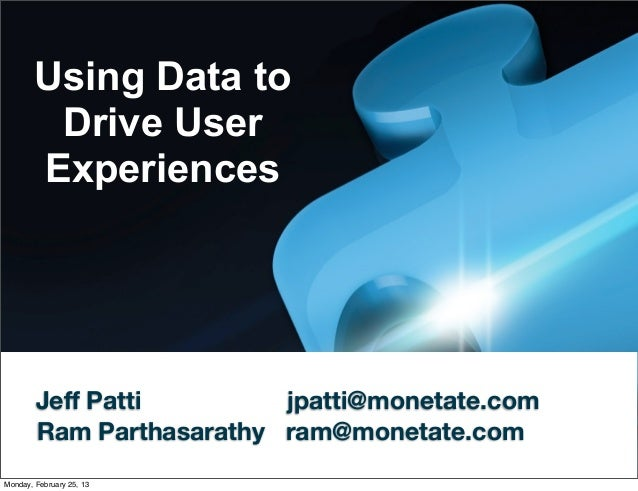 Using Data to         Drive User        Experiences        Jeff Patti         jpatti@monetate.com        Ram Parthasarathy ...