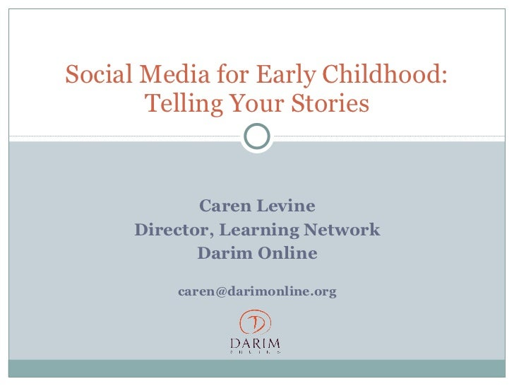 Caren Levine Director, Learning Network Darim Online [email_address] Social Media for Early Childhood: Telling Your Stories