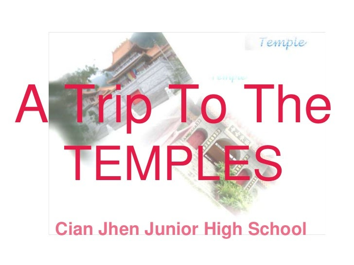 A Trip To The TEMPLES <br />CianJhenJunior High School <br />