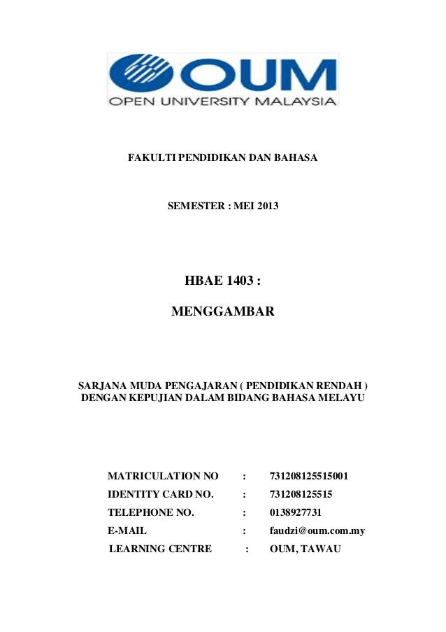 FAKULTI PENDIDIKAN DAN BAHASA  SEMESTER : MEI 2013  HBAE 1403 : MENGGAMBAR  SARJANA MUDA PENGAJARAN ( PENDIDIKAN RENDAH ) ...