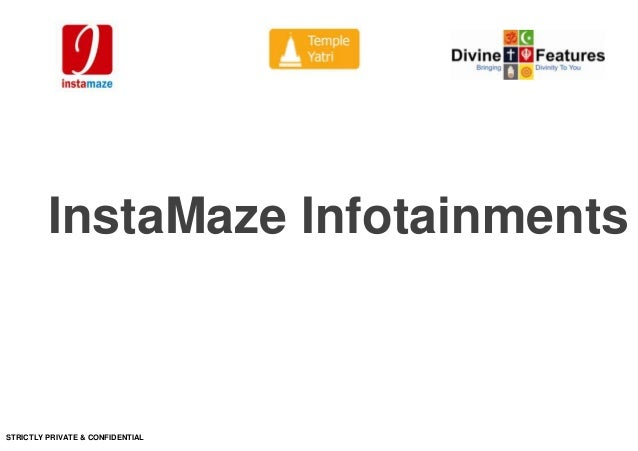 InstaMaze InfotainmentsSTRICTLY PRIVATE & CONFIDENTIAL