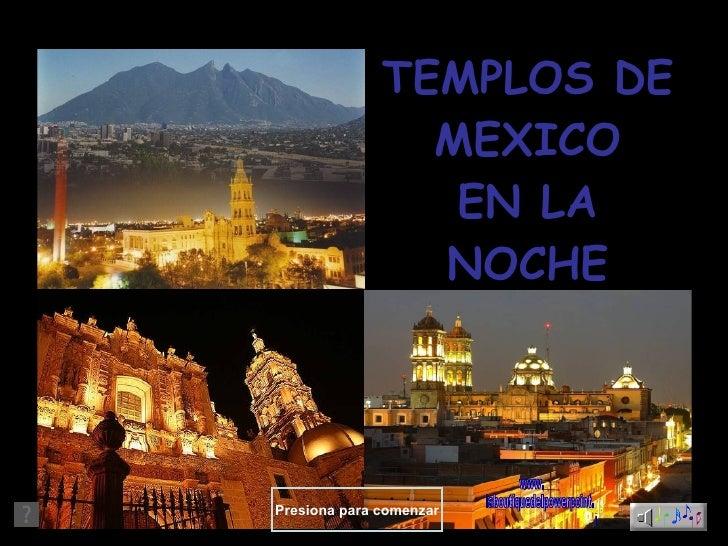 TEMPLOS DE MEXICO EN LA NOCHE Presiona para comenzar www. laboutiquedelpowerpoint. com