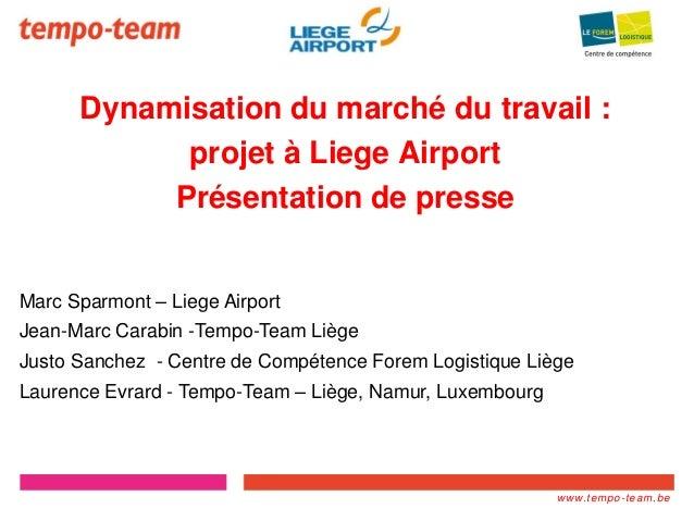 www.tempo- team.xx www.tempo-team.be Dynamisation du marché du travail : projet à Liege Airport Présentation de presse Mar...