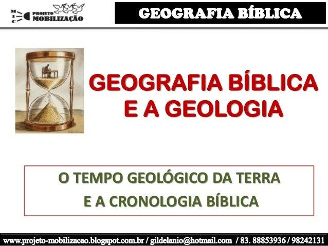 GEOGRAFIA BÍBLICA E A GEOLOGIA O TEMPO GEOLÓGICO DA TERRA E A CRONOLOGIA BÍBLICA