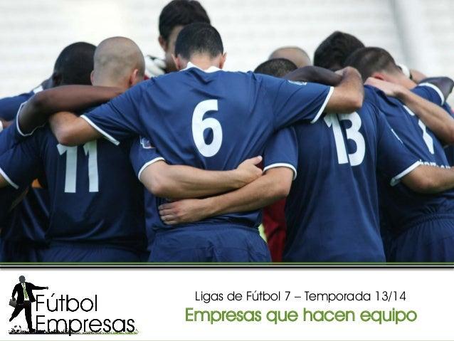 Ligas de Fútbol 7 – Temporada 13/14 Empresas que hacen equipo