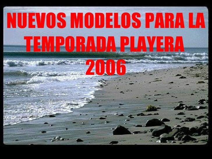 NUEVOS MODELOS PARA LA TEMPORADA PLAYERA  2006