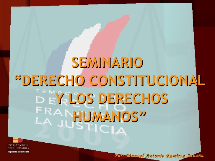"""Por: Manuel Antonio Ramírez Suzaña SEMINARIO  """"DERECHO CONSTITUCIONAL Y LOS DERECHOS HUMANOS"""""""