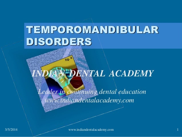 TEMPOROMANDIBULAR DISORDERS INDIAN DENTAL ACADEMY Leader in continuing dental education www.indiandentalacademy.com  3/5/2...