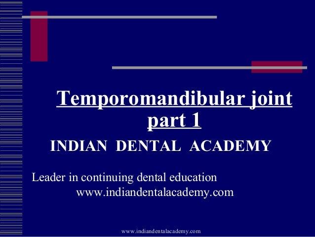 Temporomandibular joint part 1 INDIAN DENTAL ACADEMY Leader in continuing dental education www.indiandentalacademy.com www...