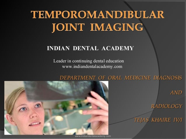 DEPARTMENT OF ORAL MEDICINE DIAGNOSISDEPARTMENT OF ORAL MEDICINE DIAGNOSIS ANDAND RADIOLOGYRADIOLOGY TEJAS KHAIRE IV/ITE...