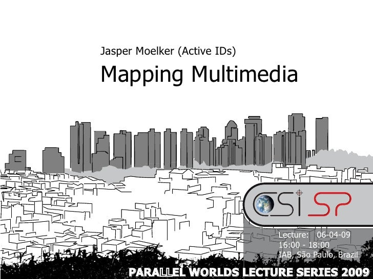 Jasper Moelker (Active IDs)  Mapping Multimedia                                   Lecture: 06-04-09                       ...