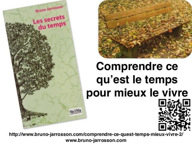 Comprendre ce qu'est le temps pour mieux le vivre http://www.bruno-jarrosson.com/comprendre-ce-quest-temps-mieux-vivre-2/ ...