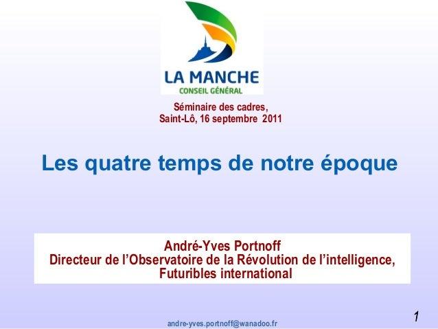 1 Les quatre temps de notre époque André-Yves Portnoff Directeur de l'Observatoire de la Révolution de l'intelligence, Fut...