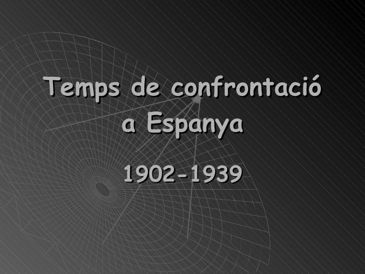Temps de confrontació a Espanya 1902-1939
