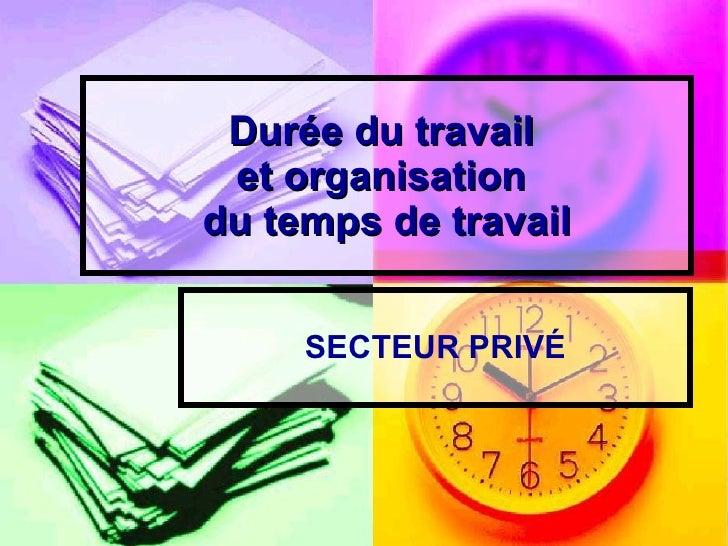 Durée du travail  et organisation  du temps de travail SECTEUR PRIV É