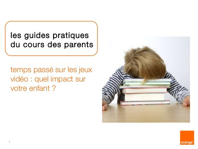 1  les guides pratiques  du cours des parents  temps passé sur les jeux  vidéo : quel impact sur  votre enfant ?