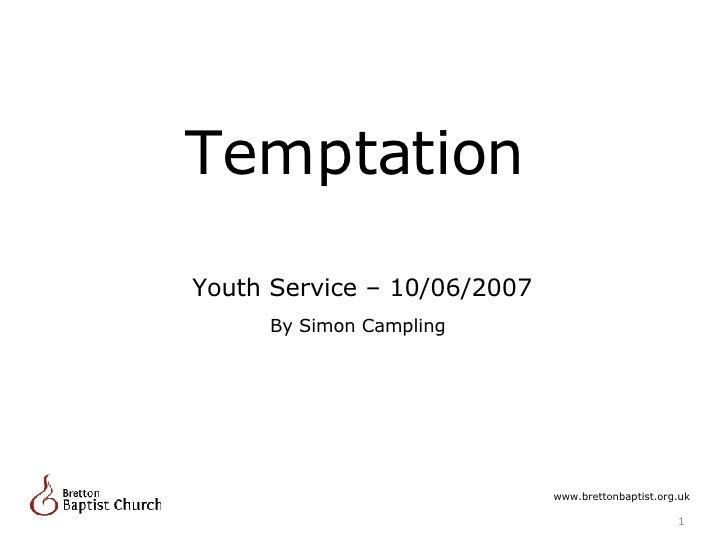 Temptation By Simon Campling www.brettonbaptist.org.uk Youth Service – 10/06/2007