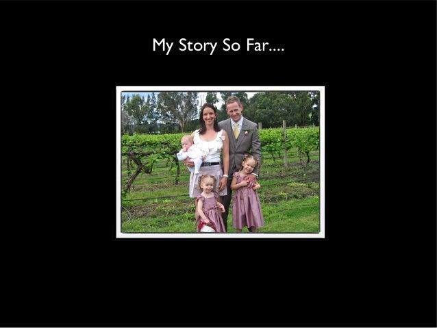 My Story So Far....