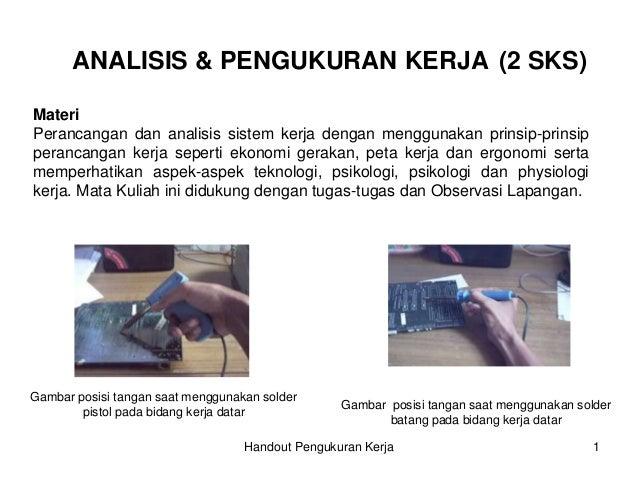 ANALISIS & PENGUKURAN KERJA (2 SKS) Materi Perancangan dan analisis sistem kerja dengan menggunakan prinsip-prinsip peranc...