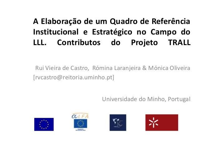 A Elaboração de um Quadro de Referência Institucional e Estratégico no Campo do LLL. Contributos do Projeto TRALL Rui Viei...