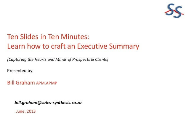 SSTen Slides in Ten Minutes:Learn how to craft an Executive Summary[Capturing the Hearts and Minds of Prospects & Clients]...