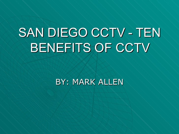Ten Benefits Of CCTV by: San Diego CCTV