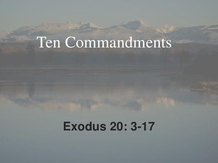 Ten Commandments <br />Exodus 20: 3-17<br />