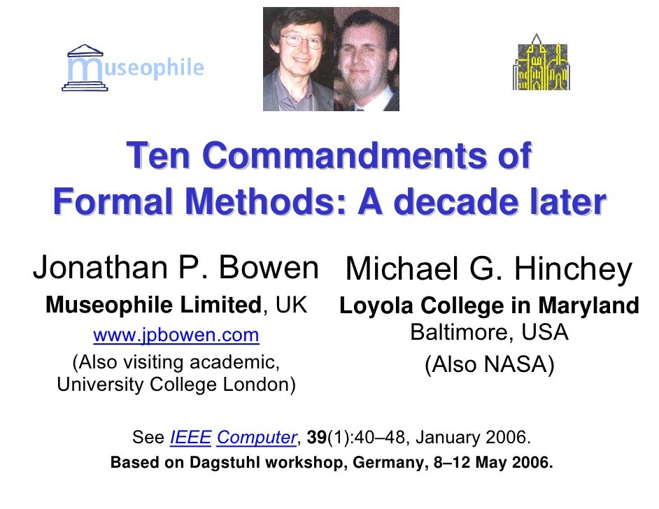 Ten Commandments of  Formal Methods: A decade later Jonathan P. Bowen Michael G. Hinchey Museophile Limited, UK          L...