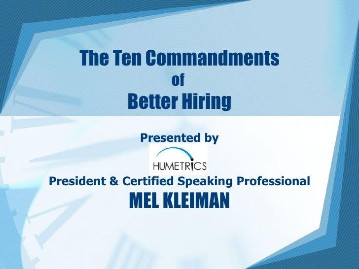 The Ten Commandments of  Better Hiring Presented by President & Certified Speaking Professional MEL KLEIMAN