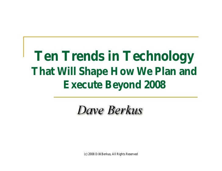 Ten Trends in Technology That Will Shape How We Plan and       Execute Beyond 2008              (c) 2008 D.W.Berkus, All R...