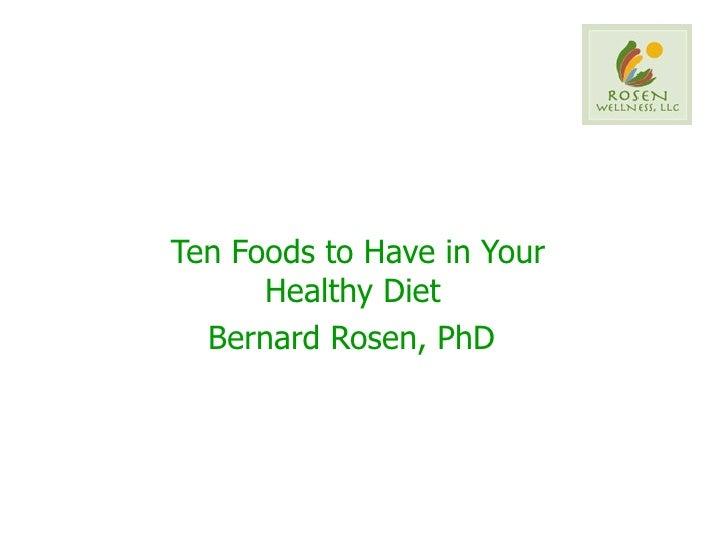 Ten Foods to Have in Your Healthy Diet  Bernard Rosen, PhD