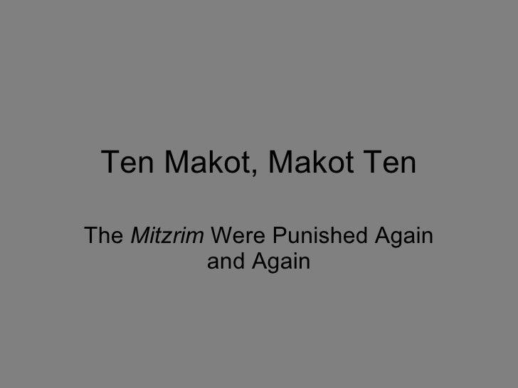 Ten Makot, Makot Ten The  Mitzrim  Were Punished Again and Again