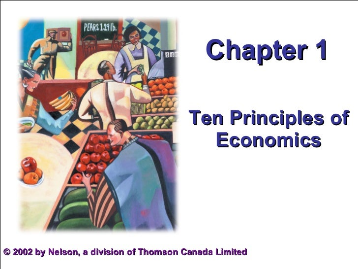 Chapter 1 Ten Principles of Economics ©  2002 by Nelson, a division of Thomson Canada Limited