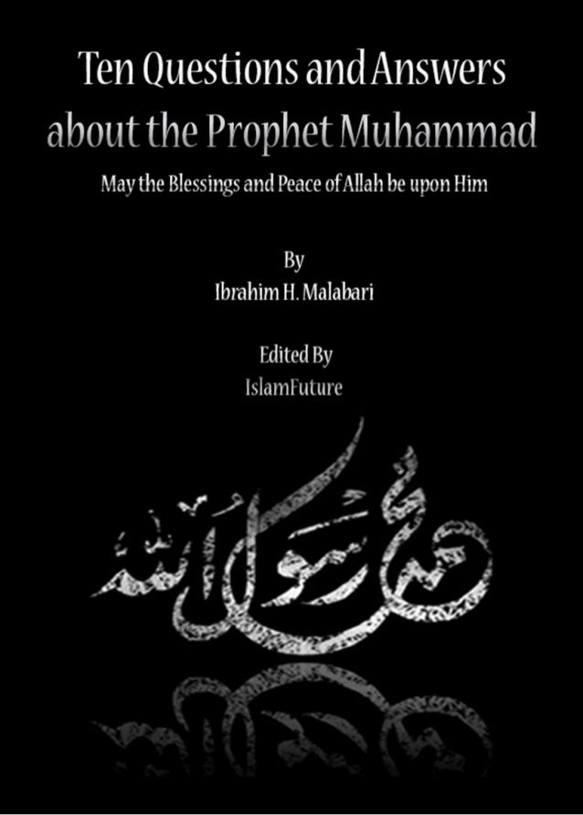 Ten Questions and Answersabout the Prophet Muhammad     May the Blessings and Peace of Allah be upon Him                  ...