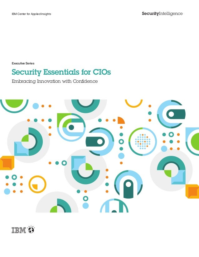 IBM Center for Applied InsightsSecurity Essentials for CIOsEmbracing Innovation with ConfidenceExecutive Series