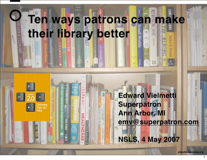 Ten ways patrons can make their library better                   Edward Vielmetti               Superpatron               ...