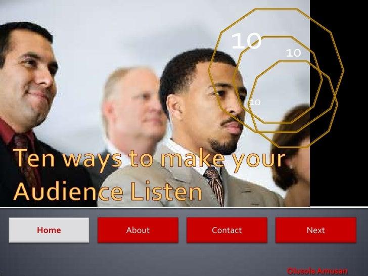 Ten Ways To Make Your  Audience  Listen