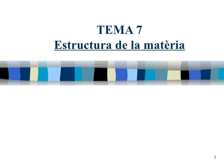 TEMA 7 Estructura de la matèria