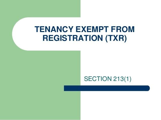 TENANCY EXEMPT FROM  REGISTRATION (TXR)         SECTION 213(1)