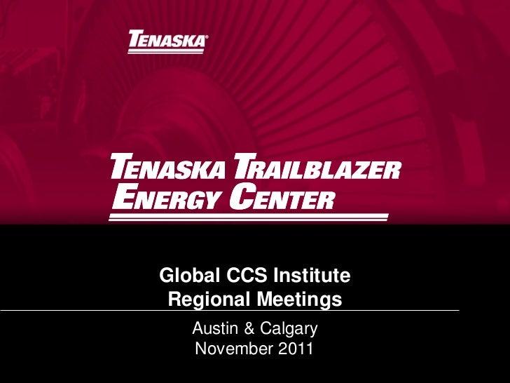Tenaska Trailblazer Energy Centre – Jeff James - Global CCS Institute – Nov 2011 Regional Meeting