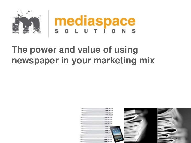 The power and value of usingnewspaper in your marketing mix