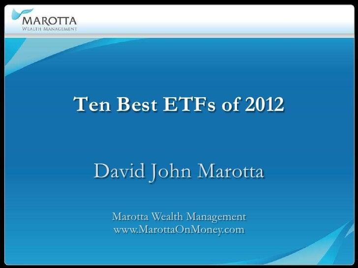 Ten Best ETFs of 2012 David John Marotta   Marotta Wealth Management   www.MarottaOnMoney.com