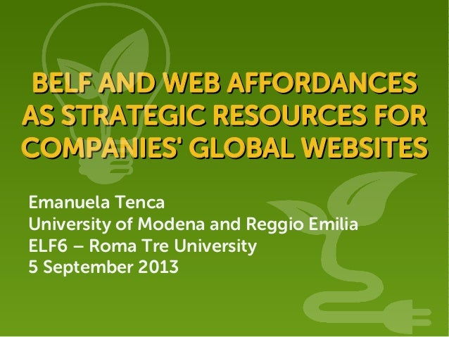 Emanuela Tenca University of Modena and Reggio Emilia ELF6 – Roma Tre University 5 September 2013 BELF AND WEB AFFORDANCES...