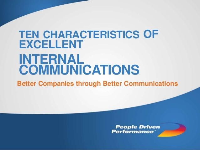 TEN CHARACTERISTICS OF EXCELLENT INTERNAL COMMUNICATIONS Better Companies through Better Communications