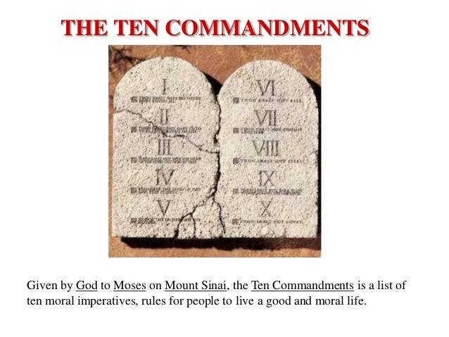 THE TEN COMMANDMENTS  Given by God to Moses on Mount Sinai, the Ten Commandments is a list of ten moral imperatives, rules...
